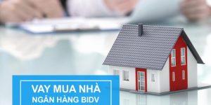 lãi suất vay mua nhà BIDV tháng 7/2019